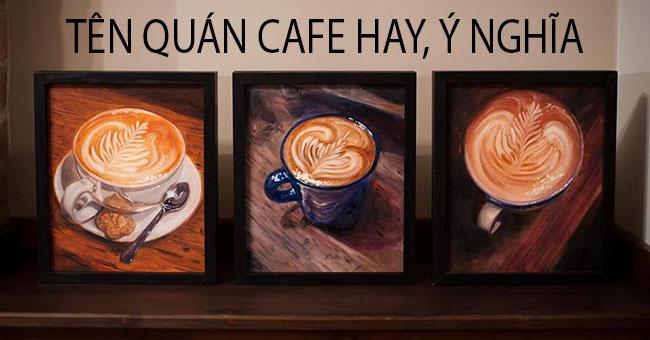 Cách đặt tên quán cafe hay ý nghĩa nghe mát tai