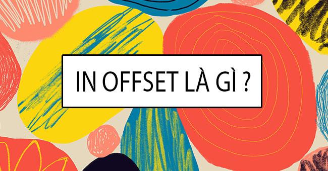 In offset là gì ? Tìm hiểu về công nghệ in offset