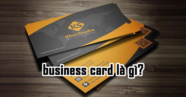 Business card là gì? Vai trò của chúng với doanh nghiệp